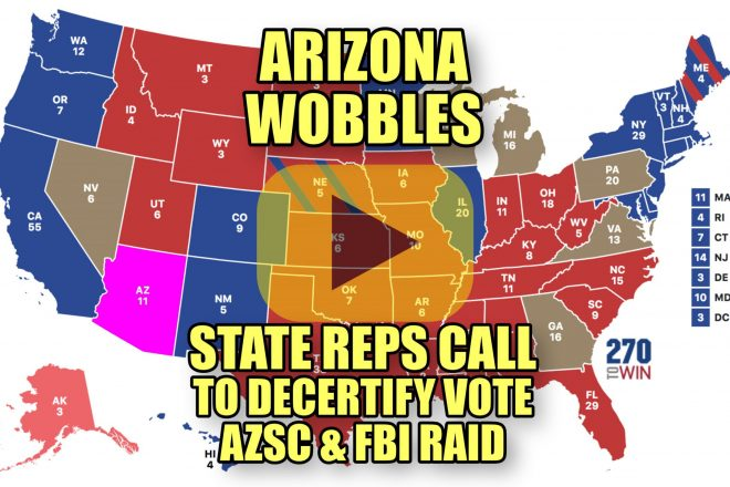 Arizona Wobbles State Reps Call to Decertify Vote AZSC & FBI Raid