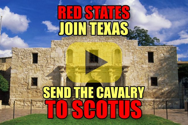 Red States Join Texas Send the Cavalry to SCOTUS