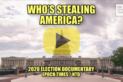 Who's Stealing America? 2020 Election Documentary Epoch Times / NTD