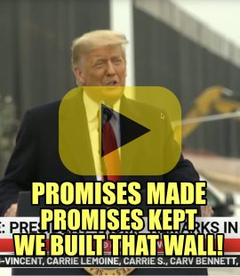 Promises Made Promises Kept We Built That Wall!