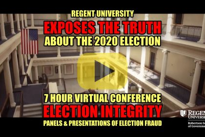 Regent University Exposes the Truth about the 2020 Election - 7 Hour Virtual Conference - Election Integrity: Panels & Presentations of Election Fraud