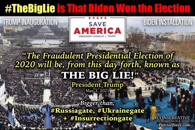 The Big Lie is that Biden won the election.