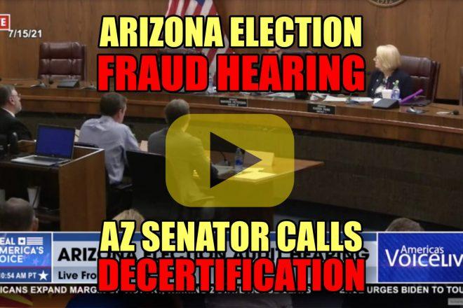 Arizona Election Fraud Hearing AZ Senator Calls for Decertification