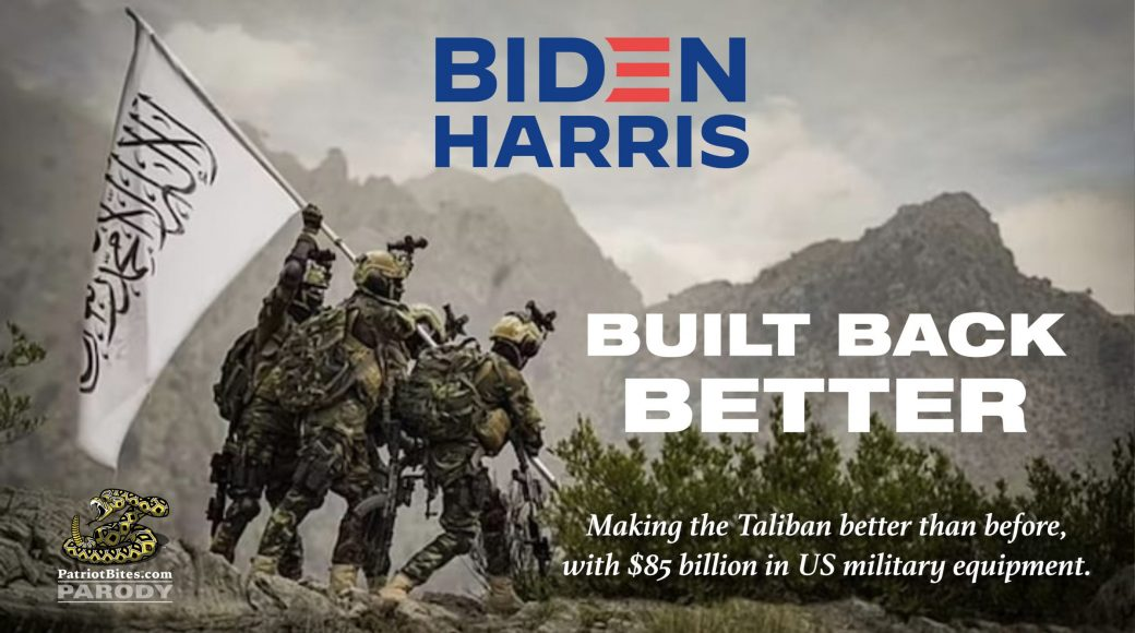 Biden Harris Built Back Better Making the Taliban better than before, with $85 billion in US military equipment.