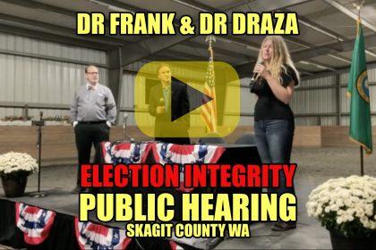 Dr Frank + Dr Draza Election Integrity Public Hearing Sakgit County WA