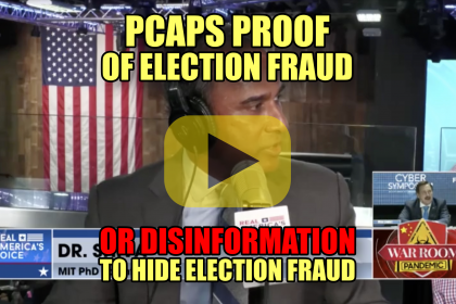 PCAPS PROOF of Election Fraud or Disinformation to Hide Election Fraud