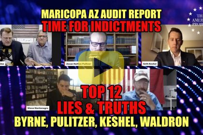 Maricopa AZ Audit Report Time for Indictments Top 12 Lies & Truths, Byrne, Pulitzer, Keshel, Waldron