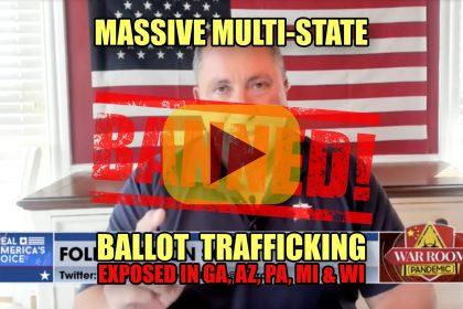 Multi-state Ballot Trafficking Exposed in GA, AZ, PA, MI & WI