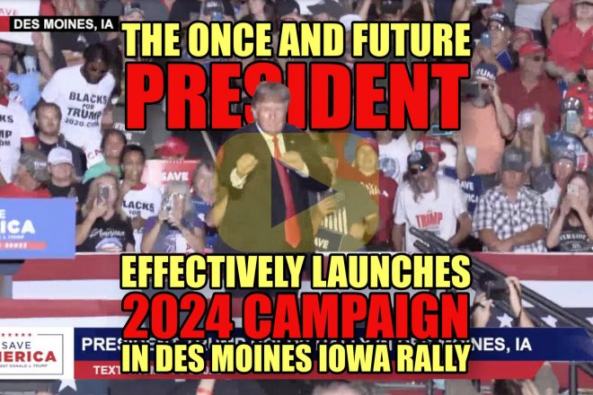 The Once and Future President Effectively Launches 2024 Campaign in Des Moines Iowa Rally
